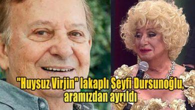 """Photo of """"Huysuz Virjin"""" lakaplı Seyfi Dursunoğlu, vefat etti"""