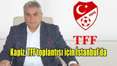 Photo of Kapiz, TFF toplantısı için İstanbul'da