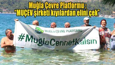 """Photo of Muğla Çevre Platformu ; """"MUÇEV şirketi kıyılardan elini çek"""""""