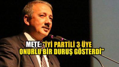 """Photo of METE:""""İYİ PARTİLİ 3 ÜYE ONURLU BİR DURUŞ GÖSTERDİ"""""""