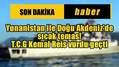 Photo of Yunanistan ile Doğu Akdeniz'de sıcak temas! T.C.G Kemal Reis vurdu geçti