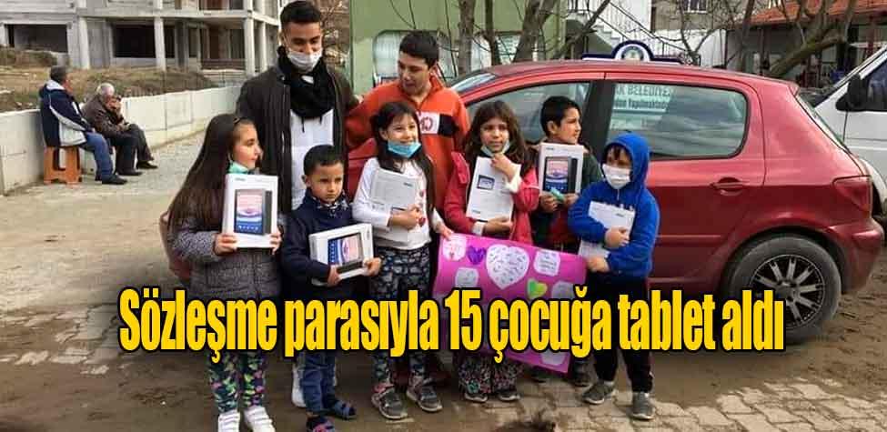 Sözleşme parasıyla 15 çocuğa tablet aldı
