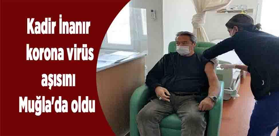 Kadir İnanır korona virüs aşısını Muğla'da oldu