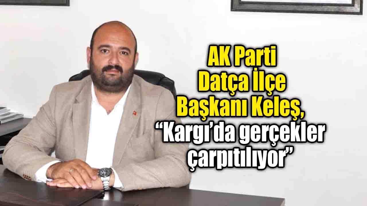 """AK Parti Datça İlçe Başkanı Keleş, """"Kargı'da gerçekler çarpıtılıyor"""""""