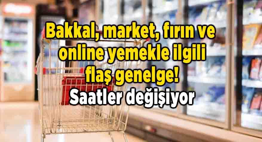 Bakkal, market, fırın ve online yemekle ilgili flaş genelge!