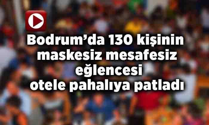 Bodrum'da 130 kişinin maskesiz mesafesiz eğlencesi otele pahalıya patladı