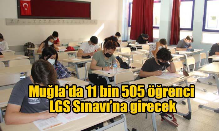 Muğla'da 11 bin 505 öğrenci LGS Sınavı'na girecek