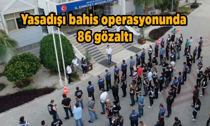 Yasadışı bahis operasyonunda 86 gözaltı