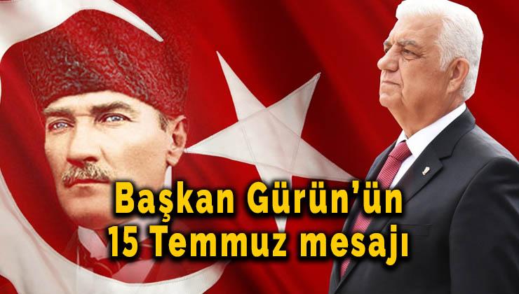 Başkan Gürün'ün 15 Temmuz mesajı