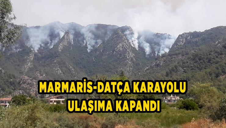 Marmaris-Datça karayolu ulaşıma kapandı
