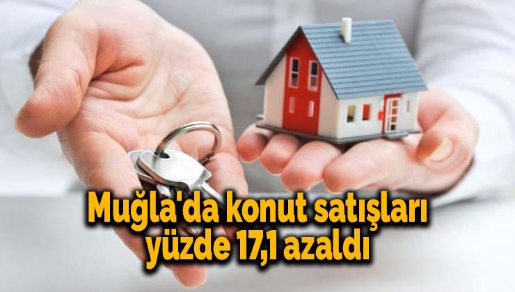 Muğla'da konut satışları yüzde 17,1 azaldı