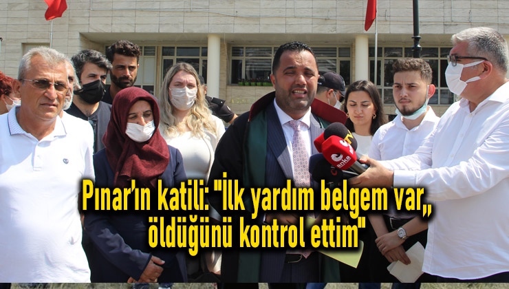 """Pınar'ın katili: """"İlk yardım belgem var, öldüğünü kontrol ettim"""""""