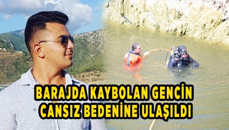 Barajda kaybolan gencin cansız bedenine ulaşıldı