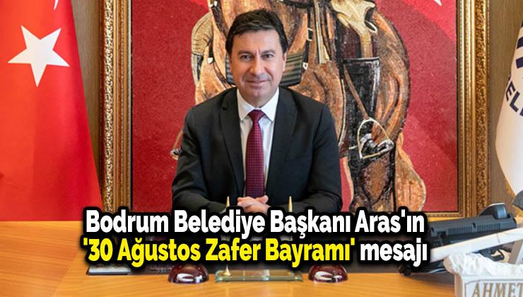 Bodrum Belediye Başkanı Aras'ın '30 Ağustos Zafer Bayramı' mesajı