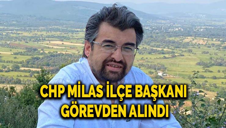 CHP Milas İlçe Başkanı Görevden Alındı
