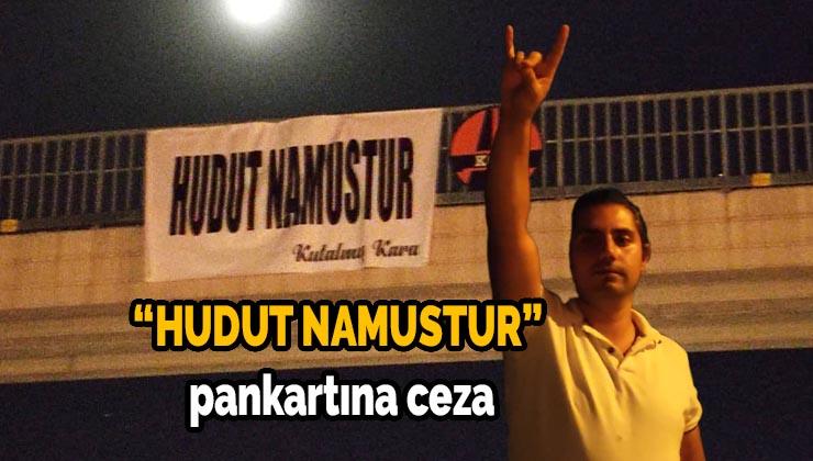 """HUDUT NAMUSTUR"" pankartına ceza"