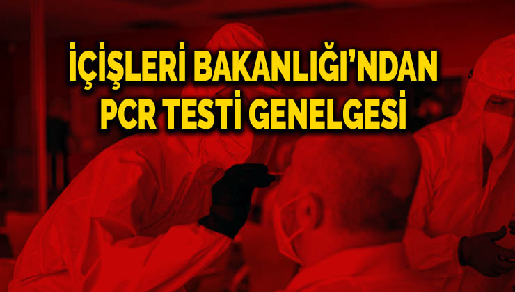 İçişleri Bakanlığı'ndan PCR testi genelgesi