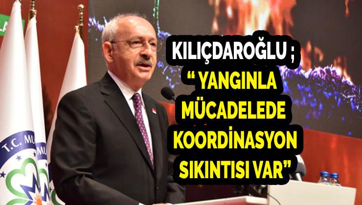 """Kemal Kılıçdaroğlu """"Yangınla Mücadelede Koordinasyon Sıkıntıları Var"""""""