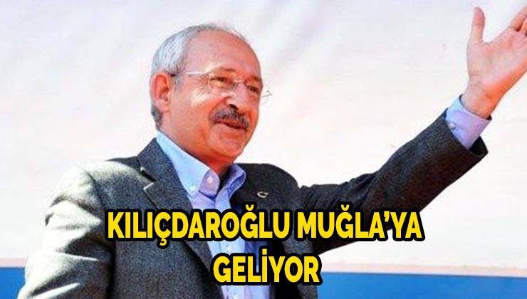 Kılıçdaroğlu Muğla'ya Geliyor