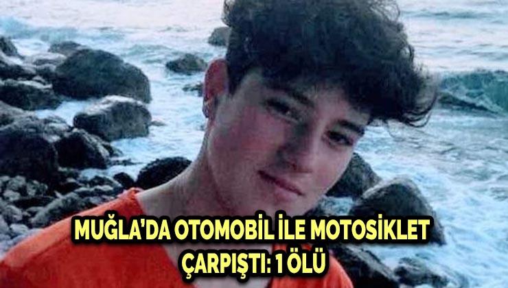 MUĞLA'DA OTOMOBİL İLE MOTOSİKLET ÇARPIŞTI: 1 ÖLÜ