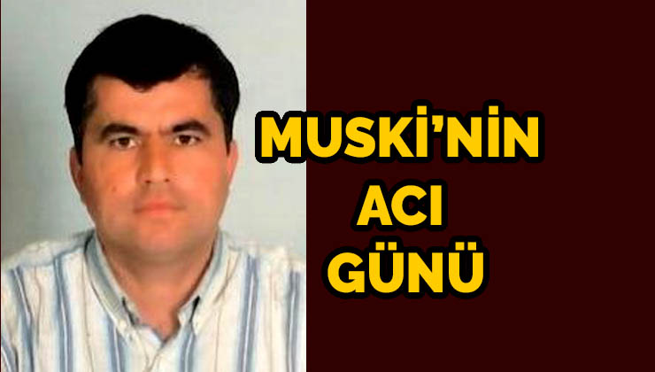 MUSKİ'NİN ACI GÜNÜ