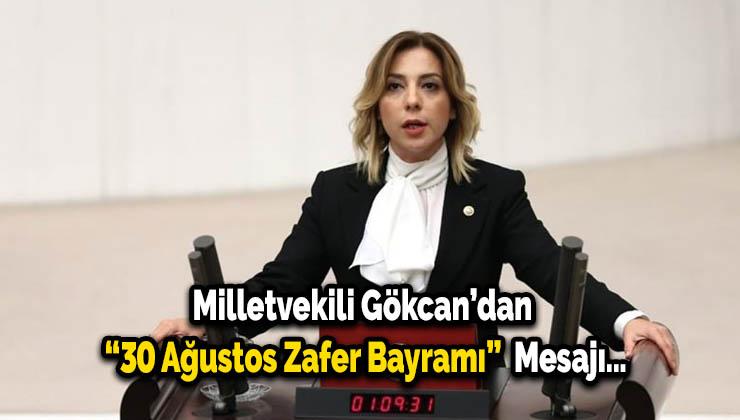 """Milletvekili Gökcan'dan """"30 Ağustos Zafer Bayramı"""" Mesajı…"""