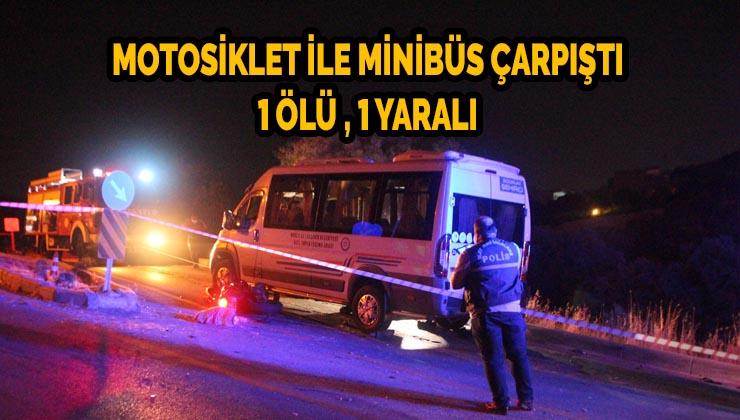 Motosiklet ile yolcu minibüsü çarpıştı: 1 ölü, 1 yaralı
