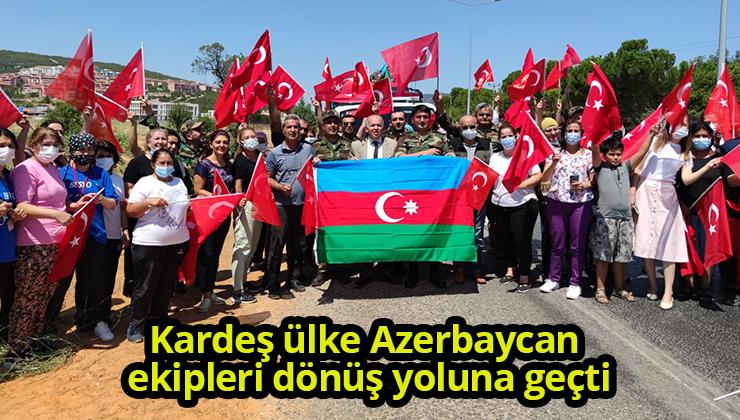 Kardeş ülke Azerbaycan ekipleri dönüş yoluna geçti