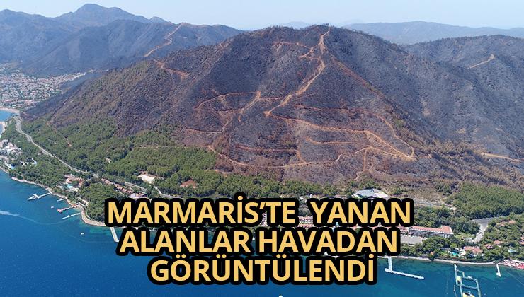 MARMARİS'TE YANAN ALANLAR HAVADAN GÖRÜNTÜLENDİ