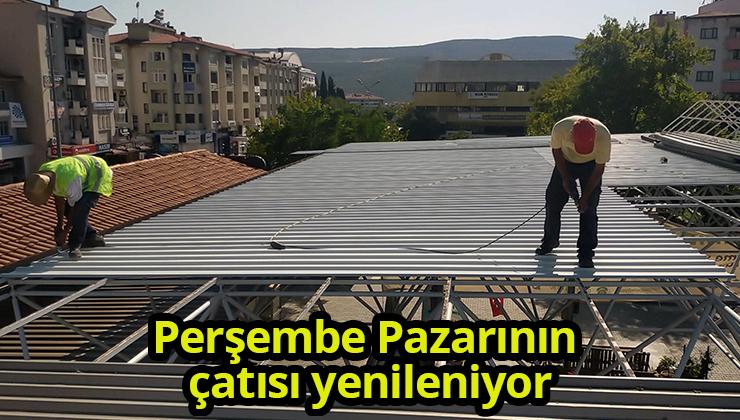 Perşembe Pazarının çatısı yenileniyor