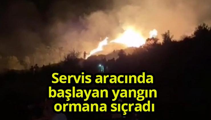 Servis aracında başlayan yangın ormana sıçradı