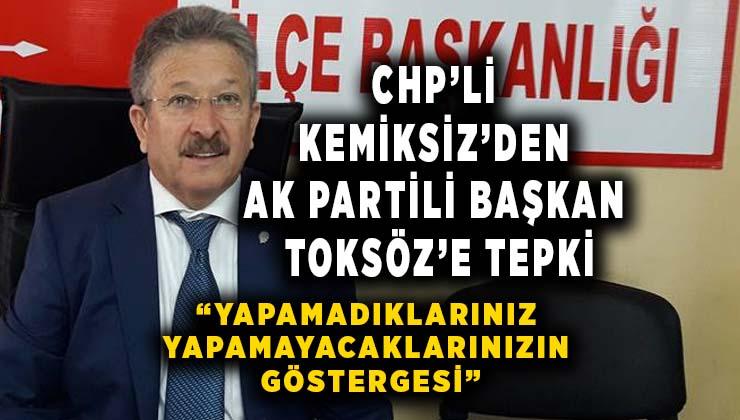 CHP'Lİ KEMİKSİZ'DEN BAŞKAN TOKSÖZ'E TEPKİ