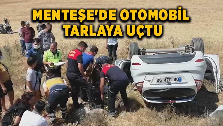 MENTEŞE'DE OTOMOBİL TARLAYA UÇTU