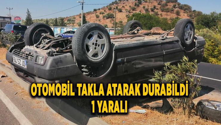 Otomobil takla atarak durabildi: 1 yaralı