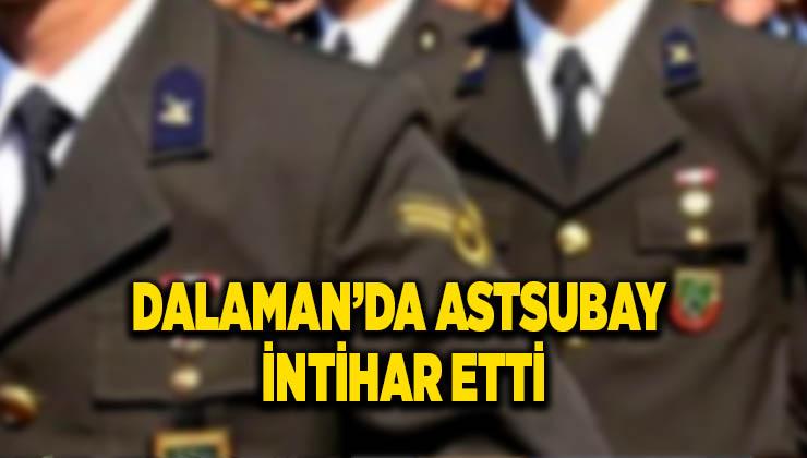 DALAMAN'DA ASTSUBAY İNTİHAR ETTİ